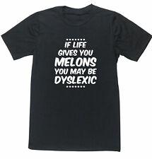 IF LIFE GIVES YOU MELONS YOU MAY BE DYSLEXIC unisex   t-shirt fruit joke