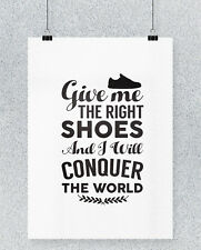 Give me the right shoes and I will conquer the world printed poster wall art