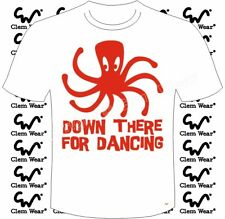 DOWN THERE FOR DANCING octopus funny joke T-SHIRT mens Clem Wear tee comedy BNWT