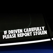 If driven carefully Please report stolen - Funny Sticker Decal Choose the color
