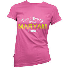Don't Worry It's a MARYAM Thing! - Womens / Ladies T-Shirt - 11 Colours