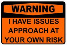 Funny Warning I HAVE ISSUES APPROACH AT OWN RISK Sticker Self Adhesive