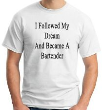 T-shirt BEER0233 I Followed My Dream And Became A Bartender