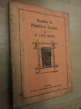 Studies in Primitive Looms by H. Ling Roth, H. Ling Roth