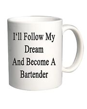 Tazza 11oz BEER0239 I ll Follow My Dream And Become A Bartender