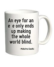 Tazza 11oz CIT0029 An eye for an eye only ends up making the whole world blind.