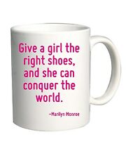 Tazza 11oz CIT0087 Give a girl the right shoes, and she can conquer the world.