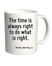 Tazza 11oz CIT0220 The time is always right to do what is right.