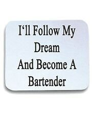 Tappetino Mouse Pad BEER0239 I ll Follow My Dream And Become A Bartender