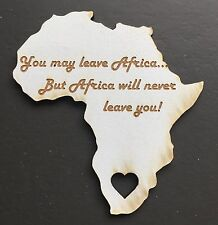 ENGRAVED YOU MAY LEAVE AFRICA...BUT AFRICA WILL NEVER LEAVE YOU FRIDGE MAGNET