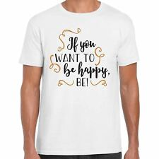 If You Want To Be Happy, Be! - Mens Motivational T Shirt