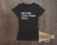Better Late Than Ugly T-Shirt Print Womens Humour Tee