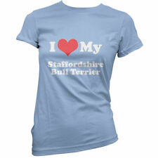 I LOVE MY Staffordshire Bull Terrier - Mujer / Camiseta - perro -11 COLORES