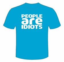 PEOPLE ARE IDIOTS joke T-SHIRT mens Clem Wear tee funny comedy BN unisex slogan