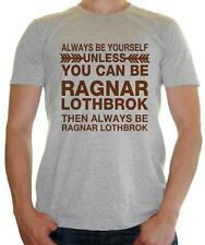"""Be Yourself , Unless you can Be Ragnar  ""  - Mens t-shirt The Vikings / Ragnar"