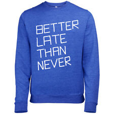 BETTER LATE THAN NEVER MENS PRINTED COOL SLOGAN SWEATSHIRT JUMPER