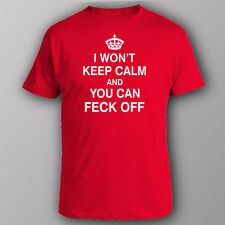 Funny T-shirt I WON'T KEEP CALM AND YOU CAN FECK OFF rude offensive slogan gift