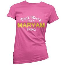 Don't Worry It's a MARYAM Thing Womens / Ladies t-Shirt - 11 Colours