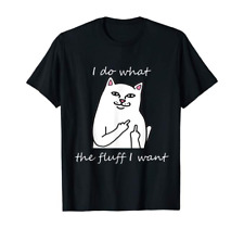I Do What The Fluff I Want Cat Tshirt Funny Cat Lovers Shirt