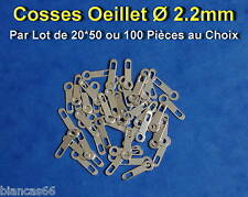 *** LOT DE 20*50 OU 100 COSSES OEILLET A SOUDER Ø 2.2MM  ***