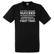 IF AT FIRST YOU DON'T SUCCEED TRY DOING IT THE ADMINISTRATOR TOLD YOU TO