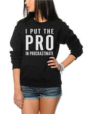 I Put The Pro In Procrastinate - Funny Lazy Youth and Womens Sweatshirt