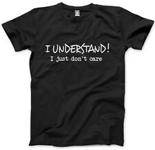 I Understand! I Just Don't Care - Funny Grumpy Moody Unisex Mens T-Shirt