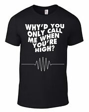 New ARCTIC MONKEYS WHY YOU ONLY CALL ME WHEN YOUR HIGH blk T-SHIRT AllSizes AM!!