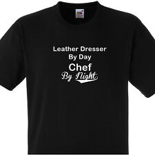 LEATHER DRESSER BY DAY CHEF BY NIGHT T SHIRT PERSONALISED COOKS TEE