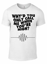New ARCTIC MONKEYS WHY YOU ONLY CALL ME WHEN YOUR HIGH wh T-SHIRT AllSizes AM!!!