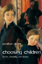 Choosing Children Genes, Disability, and Design by Jonathan Glover 9780199238491