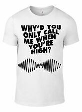 New ARCTIC MONKEYS WHY YOU ONLY CALL ME WHEN YOUR HIGH white T-SHIRT ALLSIZES AM