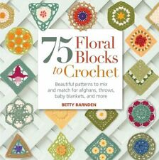 75 Floral Blocks to Crochet Beautiful Patterns to Mix and Match... 9781250013323