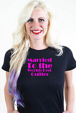 MARRIED TO THE WORLDS BEST QUILTER T SHIRT UNUSUAL VALENTINES GIFT
