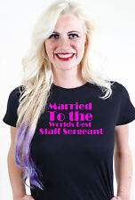 MARRIED TO THE WORLDS BEST STAFF SERGEANT T SHIRT UNUSUAL VALENTINES GIFT