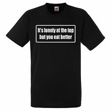 ITS LONELY AT THE TOP BUT YOU EAT BETTER  T SHIRT BIKER GANG STYLE FUNNY