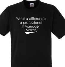 WHAT A DIFFERENCE A PROFESSIONAL IT MANAGER MAKES T SHIRT GIFT