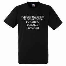 TONIGHT MATTHEW IM GOING TO BE A FORENSIC SCIENCE TEACHER BLACK T SHIRT
