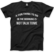 A Fun Thing To Do In The Morning Is Not Talk To Me Mens Unisex T-Shirt
