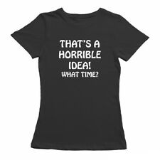 THAT'S A HORRIBLE IDEA, FUNNY T SHIRTS FOR WOMEN, NERDY T-SHIRT, GEEKY T SHIRTS