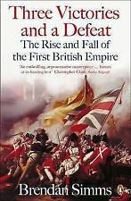 Three Victories and a Defeat: The Rise and Fall of the First British Empire,...