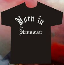 T-Shirt Born in Hannover für Hooligans Ultras Hools Fans