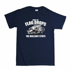 When The Flag Drops Hot Rod T Shirt - Drag Racing