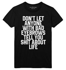 Don't Let Anyone With Bad Eyebrows Tell You Sh*t About Life T Shirt Womens STP35