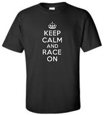 Keep Calm And Race On T-Shirt Funny Humor Racing Mens Tee More Colors