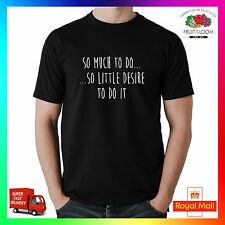So Much To Do So Little Desire To Do It T-shirt Tee Tshirt Funny Humour Cool fun