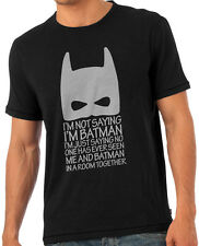 I Am Not Saying I Am Batman Dark Knight Round Neck T-Shirt Tshirt Black