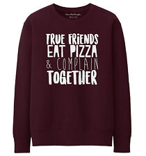 True Friends Eat Pizza And Complain Together Sweater Jumper Gift BMFL  STP251