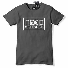 Need More Sleep Fashion TShirt Mens Top Chill Lazy dope hate mondays 430