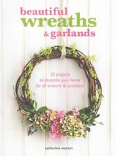 Beautiful Wreaths and Garlands 35 Projects to Decorate Your Hom... 9781782491521